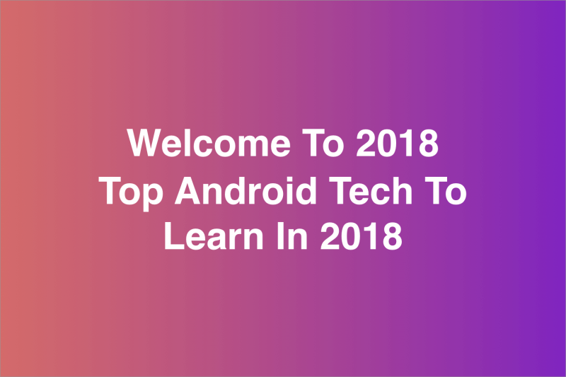 Top Android Tech To Learn In 2018